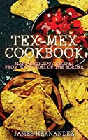Tex-Mex Cookbook: Many Delicious Recipes from Both Sides of the Border