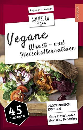 Vegane Wurst - und Fleischalternativen | Kochbuch Vegan: PROTEINREICH KOCHEN...