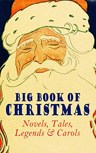 Big Book of Christmas Novels, Tales, Legends & Carols (Illustrated Edition): 450+ Titles in One Edition: A Christmas Carol, Little Women, Silent Night, ... the Magi, The Three Kings… (English Edition)