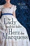 Die Lady und das kalte Herz des Marquess: Historischer Liebesroman