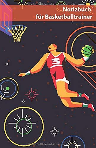 Notizbuch für Basketballtrainer: Notizheft für Leistungsdaten , Übungen, Training, Trainingsabläufe, Spielformen, Aufstellungen und Taktiken im Basketball