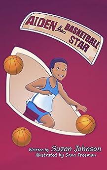 Aiden, the Basketball Star! by [Suzan Johnson]