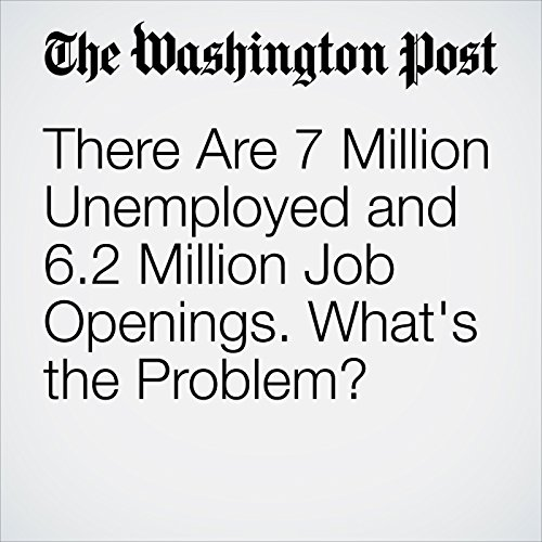 There Are 7 Million Unemployed and 6.2 Million Job Openings. What's the Problem? copertina