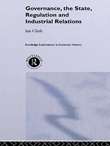Governance, The State, Regulation and Industrial Relations (Routledge Explorations in Economic History)