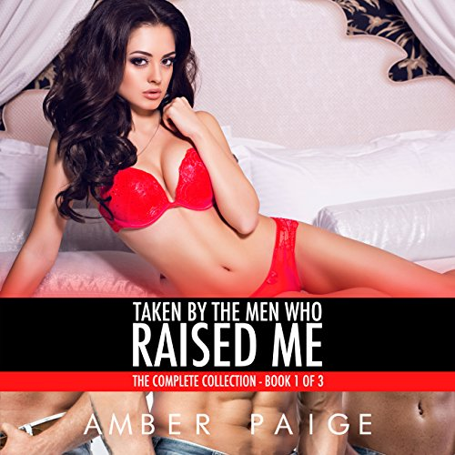 Taken by the Men Who Raised Me: The Complete Collection, Book 1 of 3 cover art