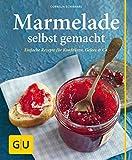 Marmelade selbst gemacht: Über 75 einfache Rezepte für Konfitüren, Gelees & Co. (GU einfach clever selbst gemacht)