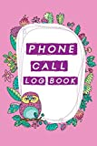 Phone Call Log Book: Cute Owls Phone Call Log Book,Great Accessories & Gift Idea for Owls lover,Track Phone Calls Messages with This Unique Logbook notebook for Business or Personal Use.
