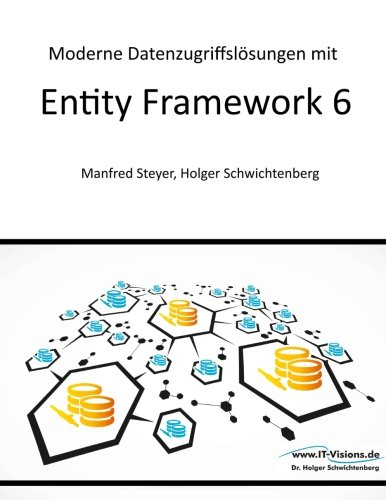 Moderne Datenzugriffslösungen mit Entity Framework 6: Datenbankprogrammierung mit .NET und C#