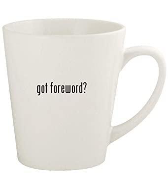 got foreword? - 12oz Ceramic Latte Coffee Mug Cup, White