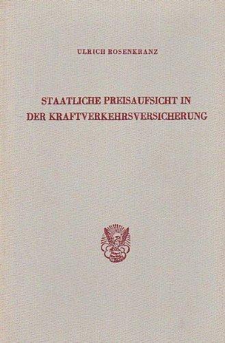 Staatliche Preisaufsicht in der Kraftverkehrsversicherung.: Für und wider eine Aufhebung der Genehmigungspflicht für die Versicherungsprämien. ... an Der Universitat Mainz, Band 34)