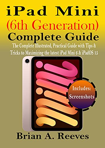 iPad Mini (6th Generation) Complete Guide: The Complete Illustrated, Practical Guide with Tips & Tricks to Maximizing the latest iPad Mini 6 & iPadOS 15 (English Edition)