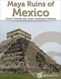 Maya Ruins of Mexico - Travel Guide to Chichen Itza, Tulum, Teotihuacan, Palenque, and more (2019) (English Edition)