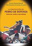 La construcción del perro de defensa:Herencia, medio y aprendizaje