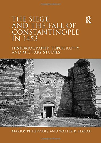 The Siege and the Fall of Constantinople in 1453: Historiography, Topography, and Military Studies
