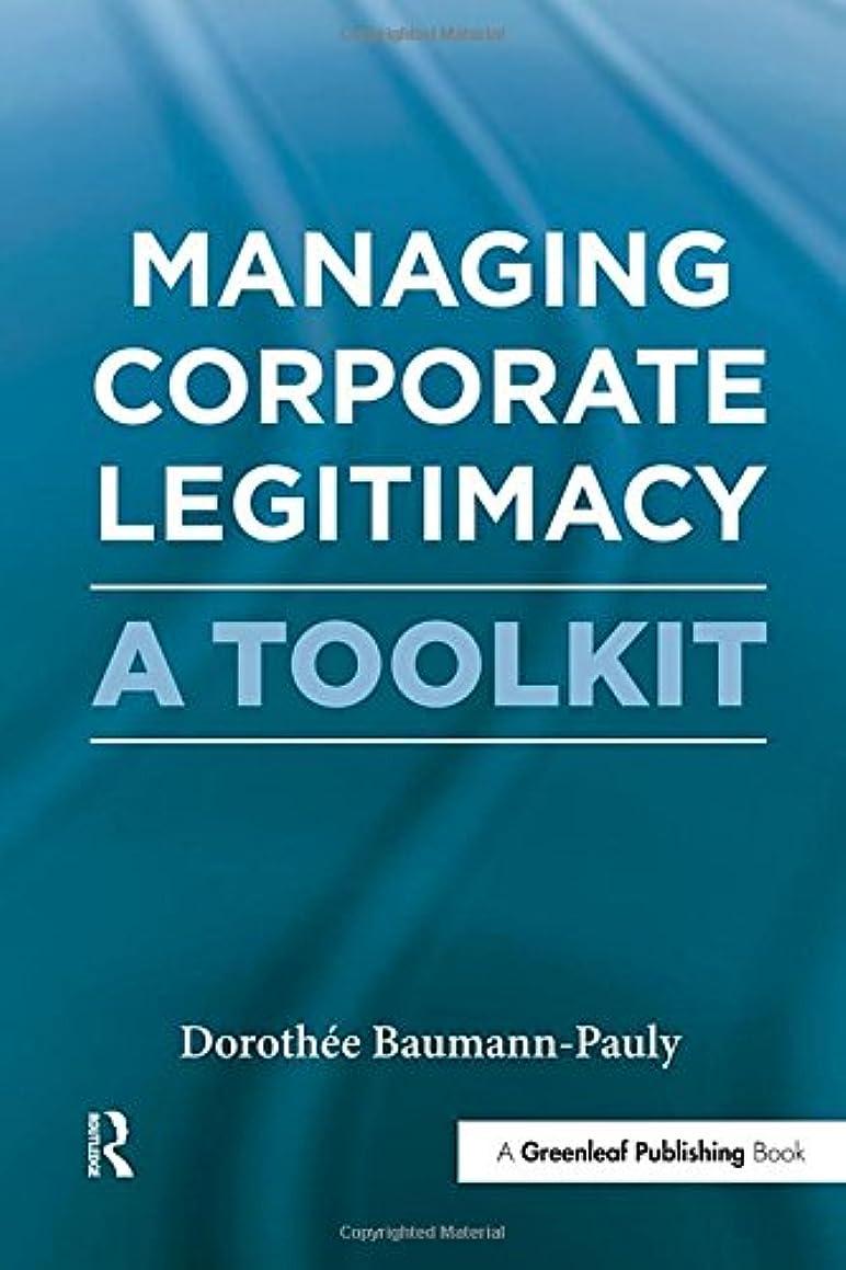 Managing Corporate Legitimacy: A Toolkit
