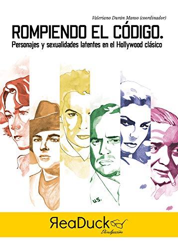 Rompiendo el código: Personajes y sexualidades latentes en el Hollywood clásico (Spanish Edition)