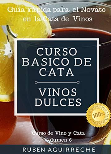 Curso Básico de Cata (Vinos Dulces): Guía rápida para el Novato en la Cata de Vinos (Curso de Vino y Cata nº 6) (Spanish Edition)