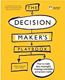 The Decision Maker's Playbook: 12 Mental Tactics for Thinking More Clearly, Navigating Uncertainty, and Making...