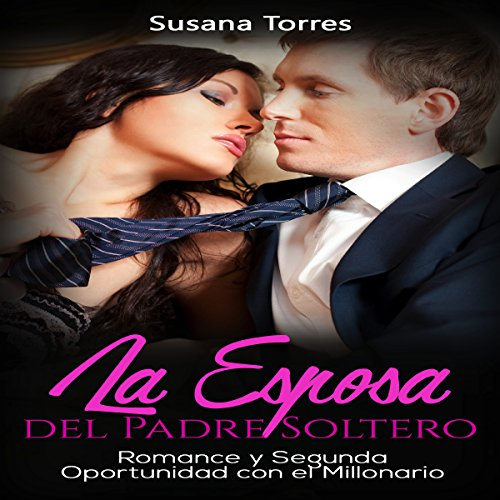 La Esposa del Padre Soltero: Romance y Segunda Oportunidad con el Millonario [The Single Father's Wife: Romance and Second Chance with the Millionaire] audiobook cover art