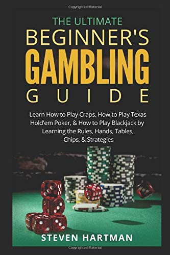 The Ultimate Beginner's Gambling Guide:: Learn How to Play Craps, How to...