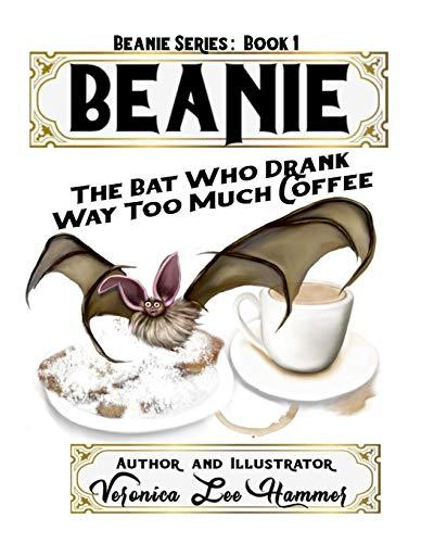 Beanie: The Bat Who Drank Way Too Much Coffee (Beanie Series, Band 1)