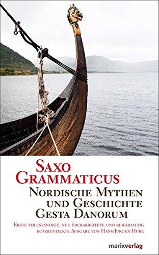 Saxo Grammaticus. Mythen und Legenden. Der berühmte mittelalterliche Geschichtsschreiber berichtet in 9 Büchern von unseren nordischen Vorfahren.