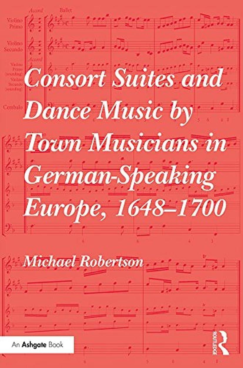 みがきますデコレーション優れましたConsort Suites and Dance Music by Town Musicians in German-Speaking Europe, 1648–1700 (English Edition)