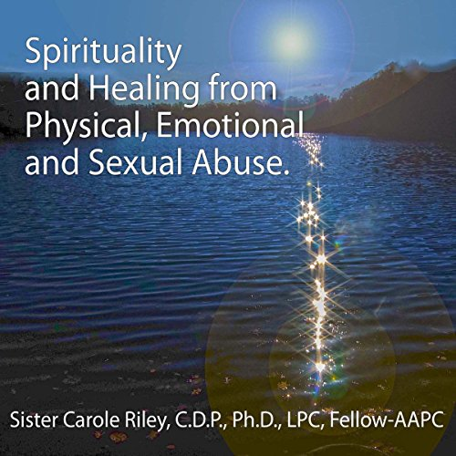 Spirituality and Healing from Physical, Emotional and Sexual Abuse audiobook cover art