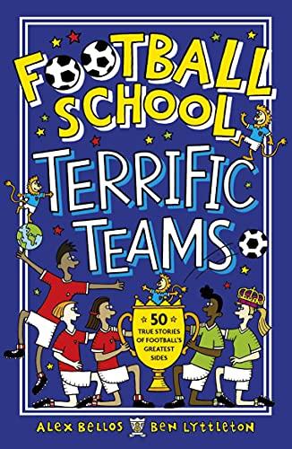 Football School Terrific Teams: 50 True Stories of Football's Greatest Sides (English Edition)