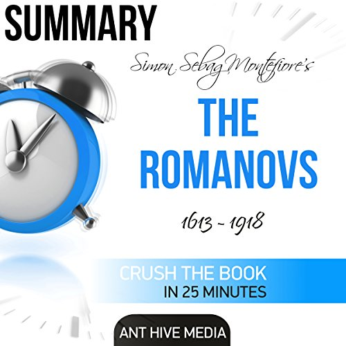 Summary of Simon Sebag Montefiore's The Romanovs: 1613-1918 audiobook cover art