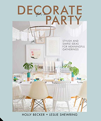 Decorate for a Party: Stylish and Simple Ideas for Meaningful Gatherings (English Edition)