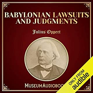 Babylonian Lawsuits and Judgments                   By:                                                                                                                                 Julius Oppert                               Narrated by:                                                                                                                                 Teagan McKenzie                      Length: 10 mins     Not rated yet     Overall 0.0