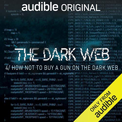 Ep. 4: How Not To Buy A Gun On The Dark Web (The Dark Web) audiobook cover art