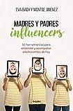 Madres y Padres influencers: 50 herramientas para entender y acompañar a adolescentes de hoy (Divulgación)
