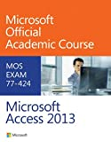 By Microsoft Official Academic Course 77-424 Microsoft Access 2013 (1st First Edition) [Paperback]