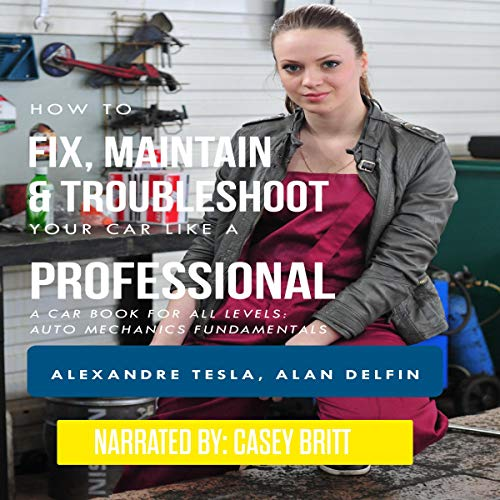 How to Fix, Maintain & Troubleshoot Your Car Like a Professional: A Car Book for All Levels     Auto Mechanics Fundamentals              By:                                                                                                                                 Alexandre Tesla,                                                                                        Alan Adrian Delfin Cota                               Narrated by:                                                                                                                                 Casey Britt                      Length: 1 hr and 44 mins     Not rated yet     Overall 0.0
