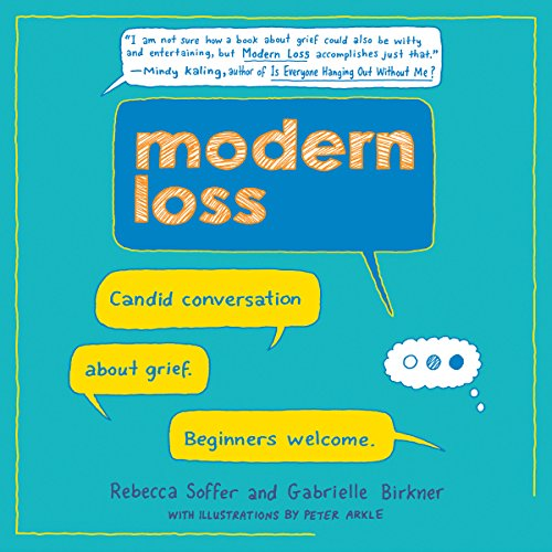 Modern Loss     Candid Conversation About Grief. Beginners Welcome.              By:                                                                                                                                 Rebecca Soffer,                                                                                        Gabrielle Birkner                               Narrated by:                                                                                                                                 Meredith Mitchell,                                                                                        Josh Bloomberg                      Length: 7 hrs and 40 mins     16 ratings     Overall 4.0