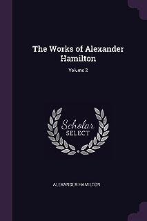 The Works of Alexander Hamilton; Volume 2