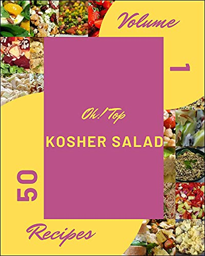 Oh! Top 50 Kosher Salad Recipes Volume 1: Everything You Need in One Kosher Salad Cookbook! (English Edition)