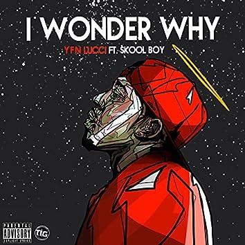 I Wonder Why (feat. Skool Boy)