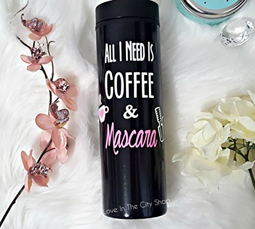 All I Need is Coffee and Mascara - a fully custom travel mug!