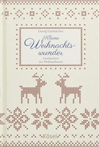Kleine Weihnachtswunder: Geschichten zur Weihnachtszeit