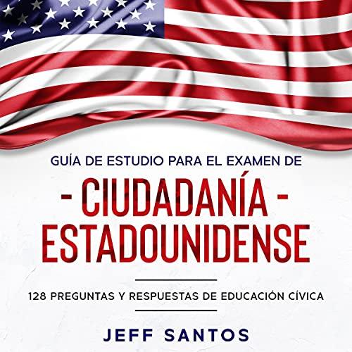Guía de Estudio Para el Examen de Ciudadanía Estadounidense [Study Guide for the United States Cit