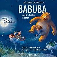 Babuba und die bunten Drachen - Phantasiereisen zum Entspannen und Einschlafen Hörbuch