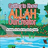 Getting to know Allah Our Creator: A Children's Book Introducing Allah