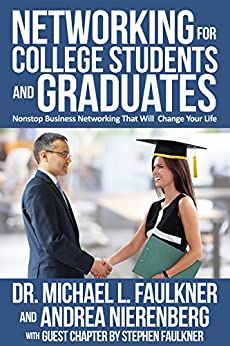 Networking for College Students and Graduates: Nonstop Business Networking That Will  Change Your Life by [Dr. Michael L. Faulkner, Andrea Nierenberg]