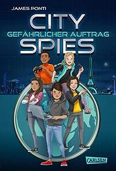 City Spies 1: Gefährlicher Auftrag: Actionreicher Spionage-Thriller für Jugendliche (German Edition) by [James Ponti, Wolfram Ströle]