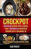 Crockpot: Recetas de cocción lenta y rápida, fácil y delicioso Las recetas de cocción lenta y saludable de (Slow Cooker: Olla De Cocción Lenta)