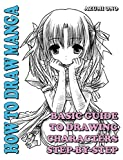 How To Draw Manga: Basic Guide To Drawing Characters Step-by-Step (Learn To Draw Anime and Manga Like a Pro Book 2)