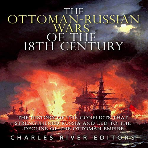 The Ottoman-Russian Wars of the 18th Century Audiobook By Charles River Editors cover art